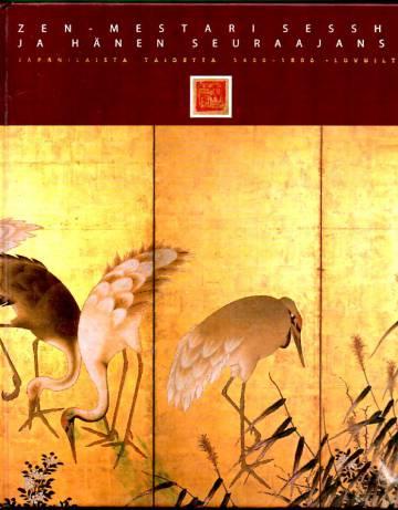 Zen-Mestari Sesshu ja hänen seuraajansa - Japanilaista taidetta 1400-1800 -luvuilta