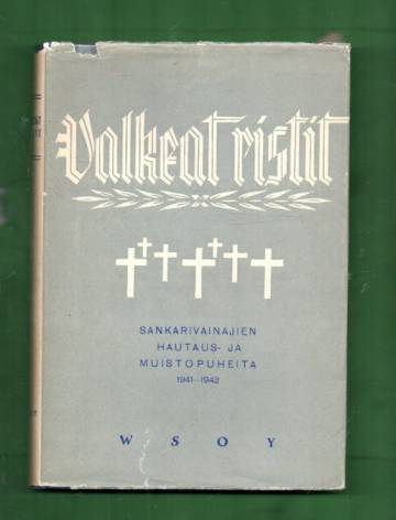 Valkeat ristit - Sankarivainajiemme hautaus- ja muistopuheita 1941-1942