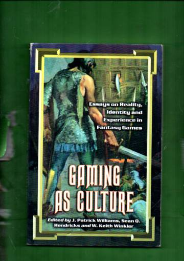 Gaming as Culture - Essays on Reality, Identity and Experience in Fantasy Games