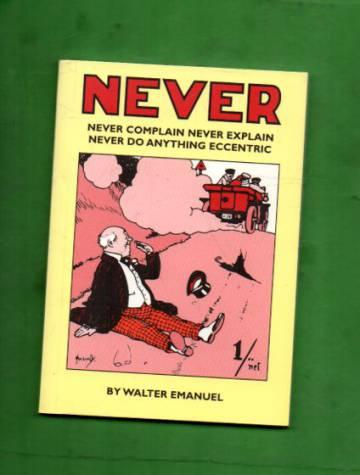 Never never complain never explain never do anything eccentric