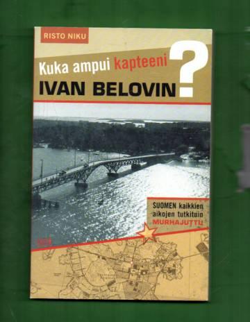 Kuka ampui kapteeni Ivan Belovin? - Suomen kaikkien aikojen tutkituin murhajuttu