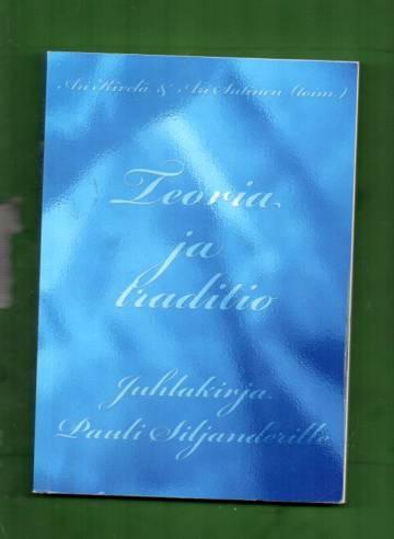 Teoria ja traditio - Juhlakirja Pauli Siljanderille
