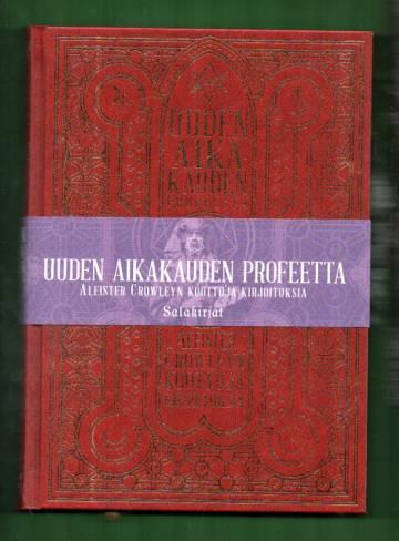 Uuden aikakauden profeetta - Aleister Crowleyn koottuja kirjoituksia
