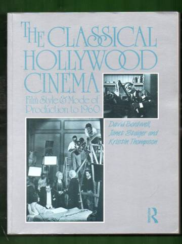 The Classical Hollywood Cinema - Film Style & Mode of Production to 1960