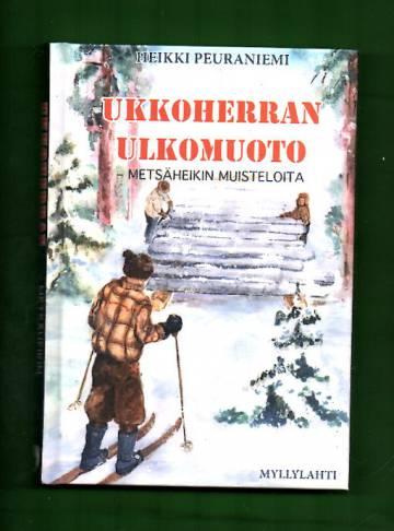 Ukkoherran ulkomuoto - Metsäheikin muisteloita