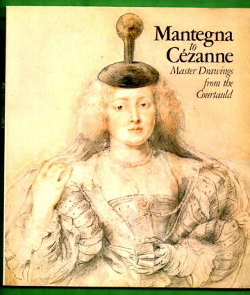 Mantegna to Cézanne - Master Drawings from the Courtauld