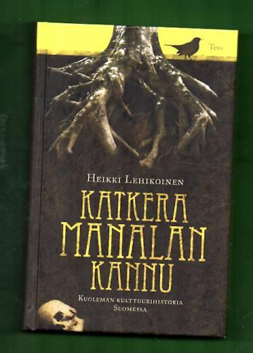 Katkera Manalan kannu - Kuoleman kulttuurihistoria Suomessa