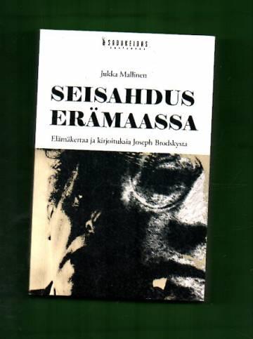 Seisahdus erämaassa - Elämäkertaa ja kirjoituksia Joseph Brodskysta