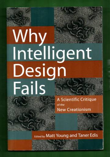 Why Intelligent Desing Fails - A Scientific Critique of the New Creationism