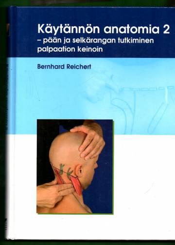 Käytännön anatomia 2 - Pään ja selkärangan tutkiminen palpaation keinoin