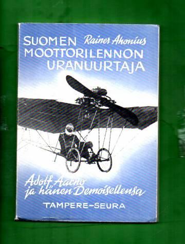 Suomen moottorilennon uranuurtaja - Adolf Aarno ja hänen Demoisellensa