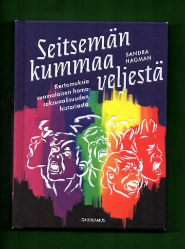 Seitsemän kummaa veljestä - Kertomuksia suomalaisen homoseksuaalisuuden historiasta