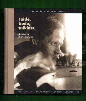 Taide, tiede, tulkinta - Kirjoituksia A. O. Väisäsestä