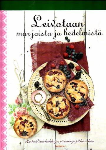 Leivotaan marjoista ja hedelmistä - Herkullisia kakkuja, piiraita ja jälkiruokia
