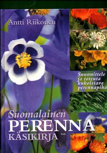 Suomalainen perennakäsikirja - Suunnittele ja toteuta kukoistava perennapiha