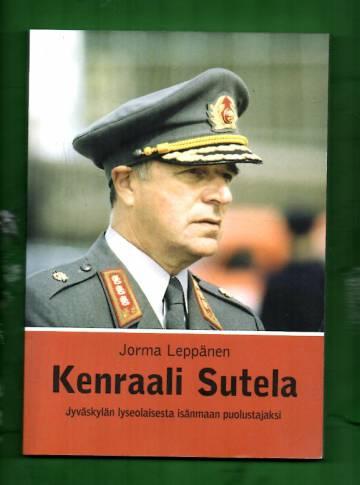 Kenraali Sutela - Jyväskylän lyseolaisesta isänmaan puolustajaksi