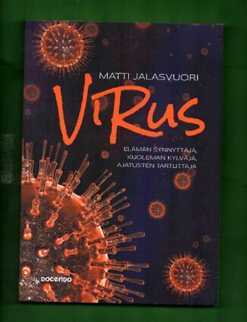 Virus - Elämän synnyttäjä, kuoleman kylväjä, ajatusten tartuttaja