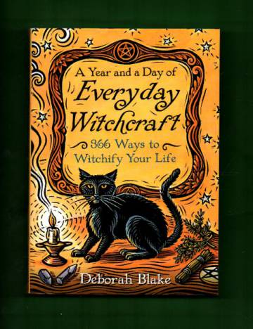 A Year and a Day of Everyday Witchcraft - 366 Ways to Witchify Your Life
