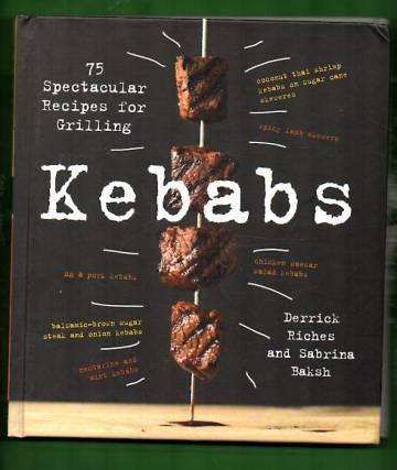 Kebabs - 75 Spectacular Recipes for Grilling