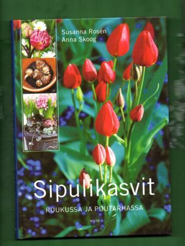 Sipulikasvit - Ruukussa ja puutarhassa