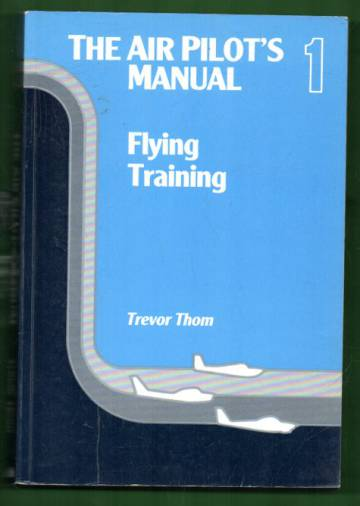 The Air Pilot's Manual - Volume 1: Flying Training