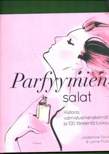 Parfyymien salat - Historia, valmistusmenetelmät ja 100 tärkeintä tuoksua