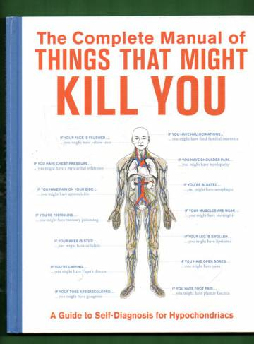 The Complete Manual of Things that Might Kill You - A Guide to Self-Diagnosis for Hypochondriacs
