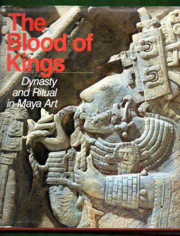 The Blood of Kings - Dynasty and Ritual in Maya Art