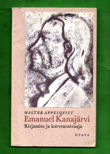 Emanuel Kanajärvi - Kirjamies ja korvenraivaaja