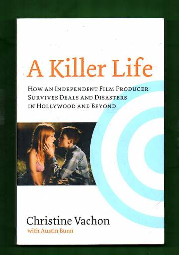 A Killer Life -How an independent film producer survives deals and disasters in hollywood and beyond