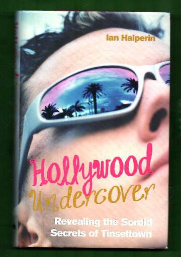 Hollywood Undercover - Revealing the Sordid Secrets of Tinseltown