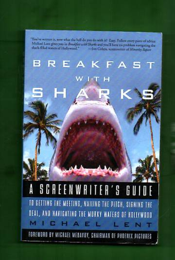 Breakfast with sharks - a skreenwriter's guide to getting the meeting, nailing the pitch, signing th