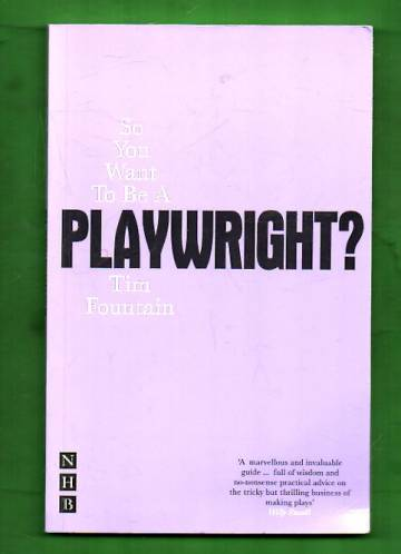 So You Want to Be a Playwright? - How to Write a Play and Get It Produced