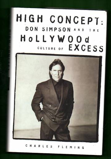 High Concept - Don Simpson and the Hollywood Culture of Excess