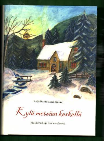 Kylä metsien keskellä - Muistelmakirja Kostamojärveltä