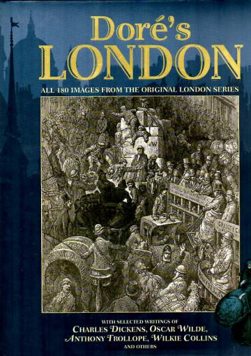 Doré's London - All 180 Images from the Original London Series with Selected Writings
