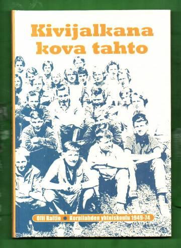 Kivijalkana kova tahto - Korpilahden yhteiskoulu 1949-74