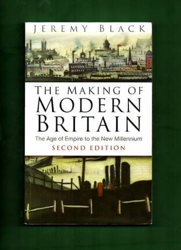The Making of Modern Britain - The Age of Empire to the New Millenium