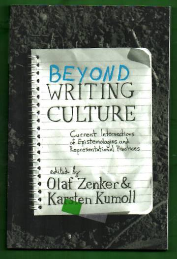 Beyond Writing Culture - Current Intersections of Epistemologies and Representational Practices