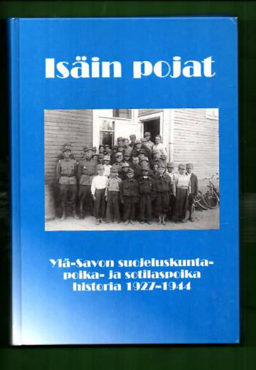 Isäin pojat - Ylä-Savon suojeluskuntapoika- ja sotilaspoika historia 1927-1944
