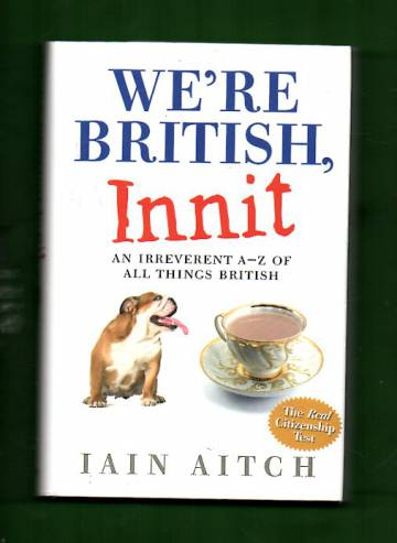 We're British, Innit - An Irreverent A-Z of all things British