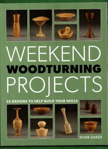 Weekend Woodturning Projects - 25 designs to help your skills