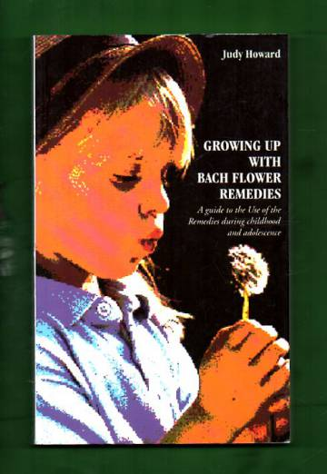 Growing Up with Bach Flower Remedies - A guide to the Use of the Remedies during childhood and adole