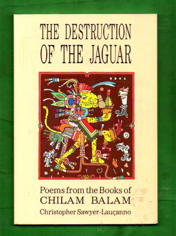 The Destruction of the Jaguar - Poems from the Books of Chilam Balam
