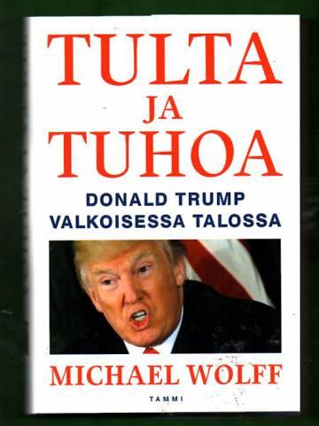 Tulta ja tuhoa - Donald Trump Valkoisessa talossa