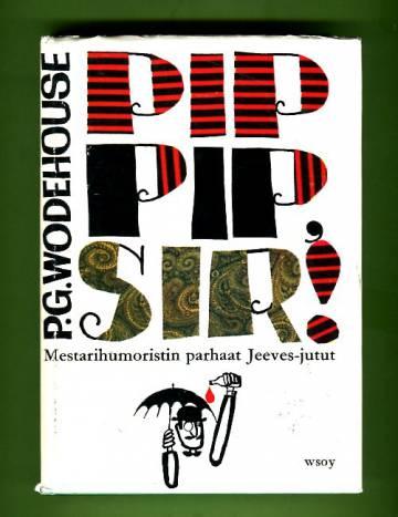 Pip-pip, Sir! - Valikoima parhaita Jeeves-juttuja