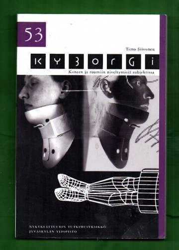 Kyborgi - Koneen ja ruumiin niveltymisiä subjektissa