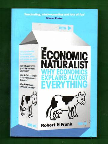 The Economic Naturalist - Why Economics Explains Almost Everything