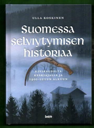 Suomessa selviytymisen historiaa kivikaudelta keskiajalle ja 1900-luvun alkuun