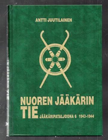 Nuoren jääkärin tie - Jääkäripataljoona 6 1943-1944